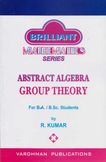 Abstract Algebra - Group Theory by R Kumar