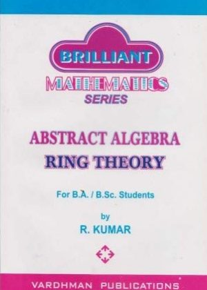Abstract Algebra - Ring Theory by R Kumar