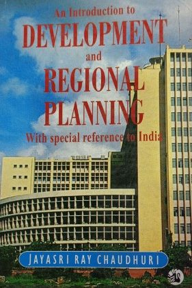 An Introduction to Development and Regional Planning - Jayasri Ray Chaudhuri