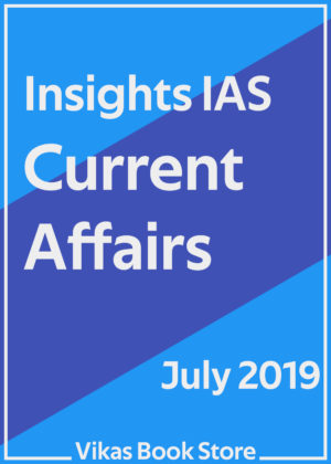 Insights IAS - Current Affairs (July 2019)
