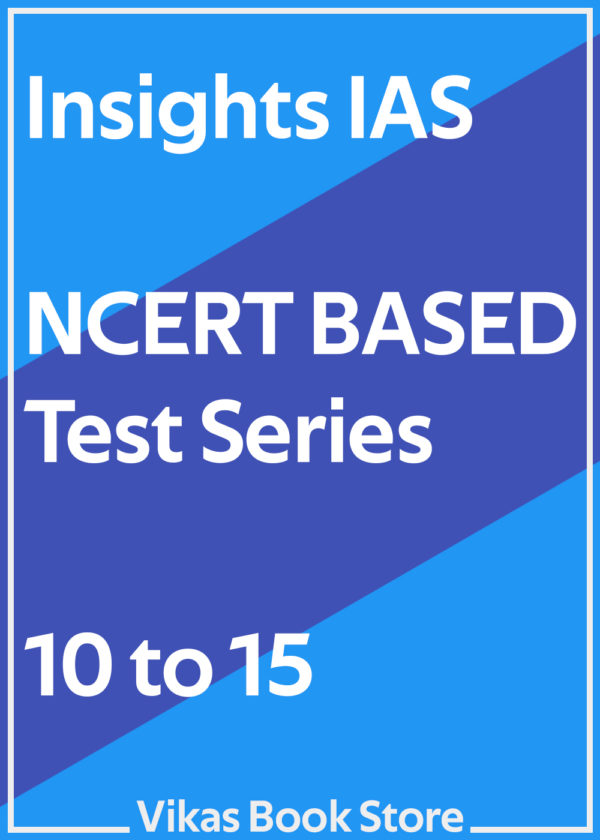 Insights IAS - NCERT Based Test Series (10 to 15)