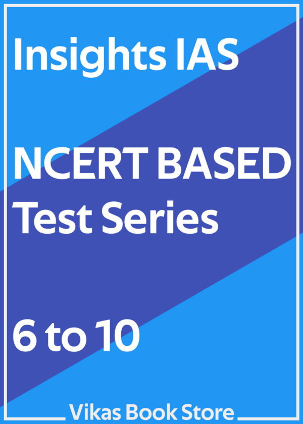 Insights IAS - NCERT Based Test Series (6 to 10)