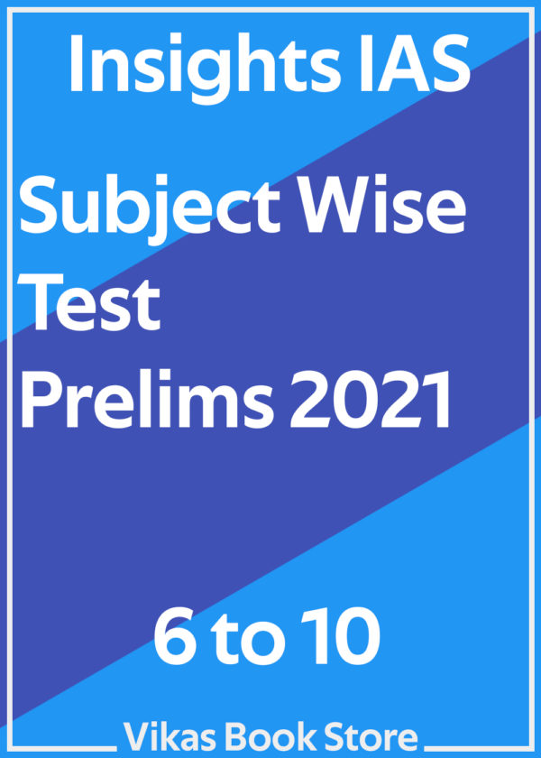 Insights IAS - Prelims 2021 Subject Wise Test (6 to 10)