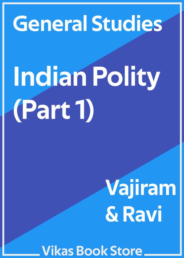 Vajiram & Ravi - General Studies Indian Polity (Part 1)