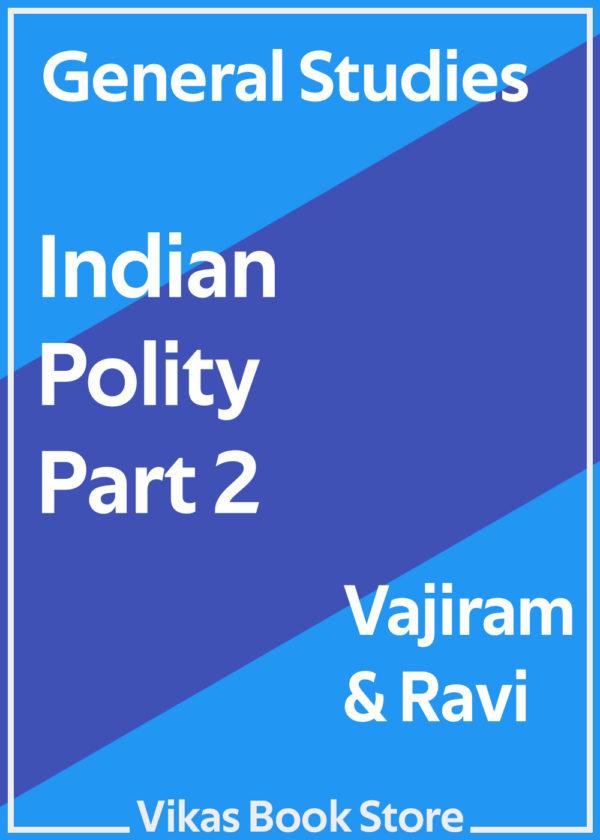 Vajiram & Ravi - General Studies Indian Polity (Part 2)