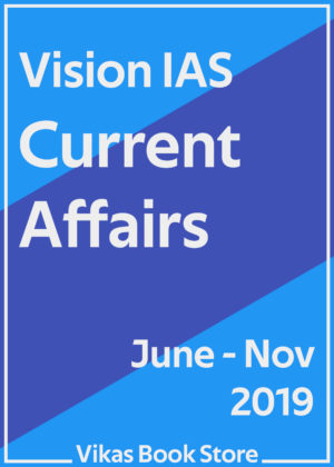 Vision IAS - Current Affairs (June - Nov 2019)