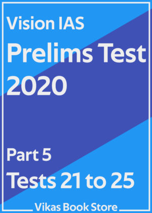 Vision IAS Prelims Test 2020 - Part 5 (Tests 21 to 25)